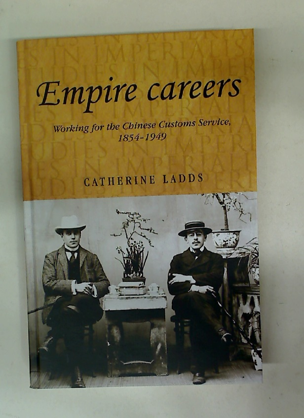 Empire Careers. Working for the Chinese Customs Service, 1854 - 1949.