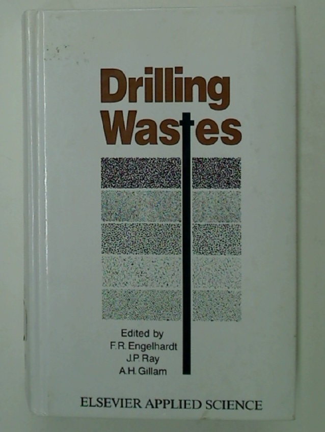 Drilling Wastes. Proceedings of the 1988 International Conference on Drilling Wastes Calgary, Alberta, Canada, 5 - 8 April.