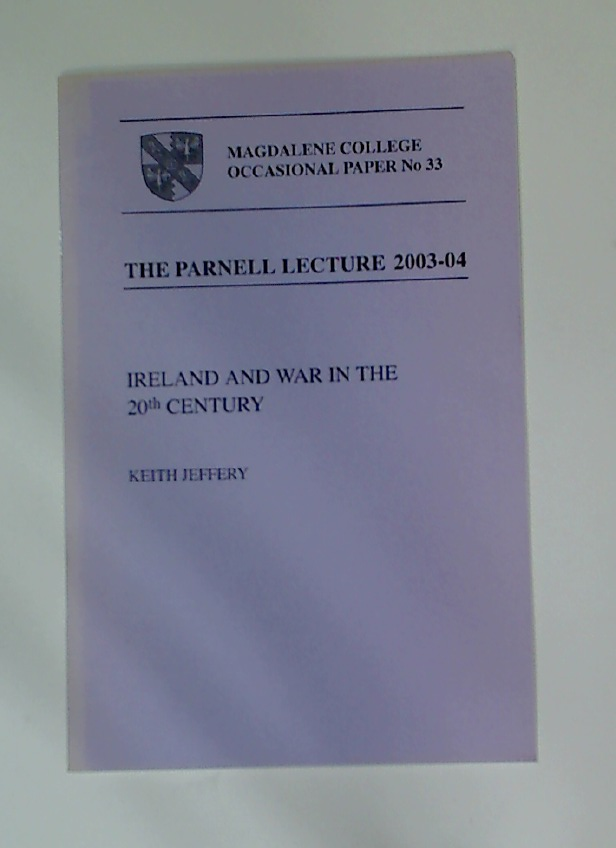 Ireland and War in the 20th Century. The Parnell Lecture 2003 - 04.