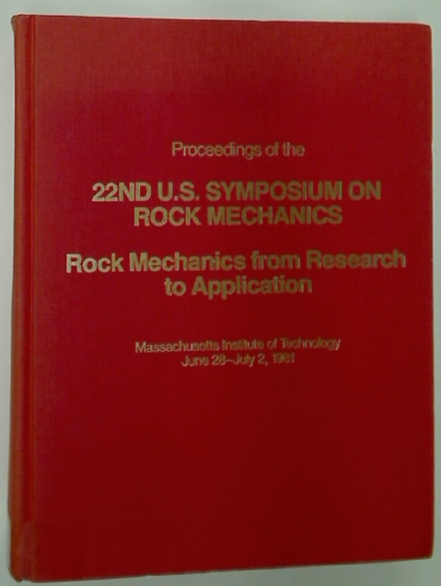 Proceedings of the 22nd US Symposium on Rock Mechanics. Rock Mechanics from Research to Application Held at the Massachusetts Institute of Technology June 29 - July 2, 1981.