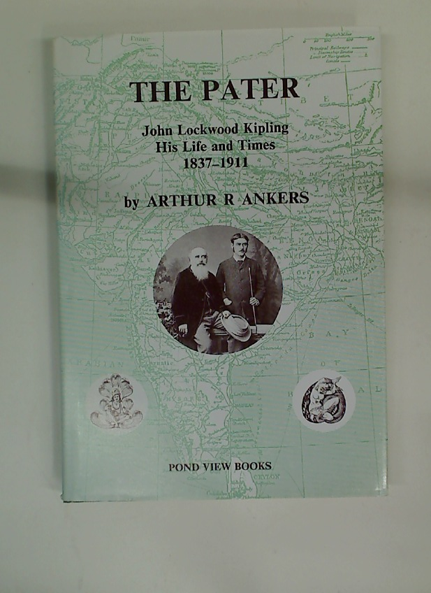The Pater. John Lockwood Kipling, His Life and Times 1837 - 1911.