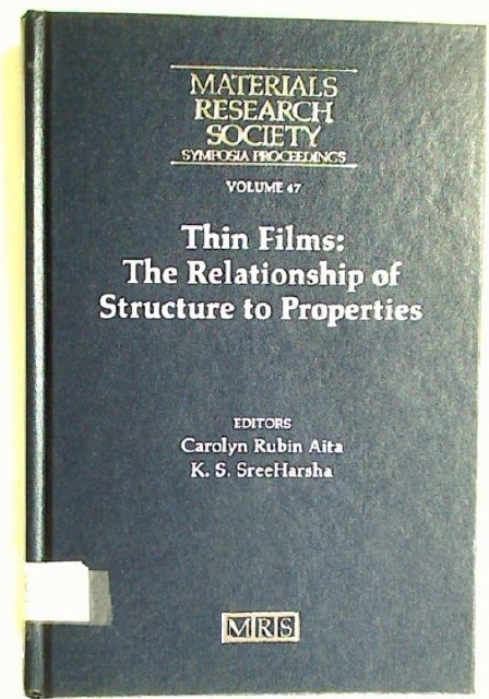 Thin Films: The Relationship of Structure to Properties: Symposium Held April 15-17, 1985, San Francisco.