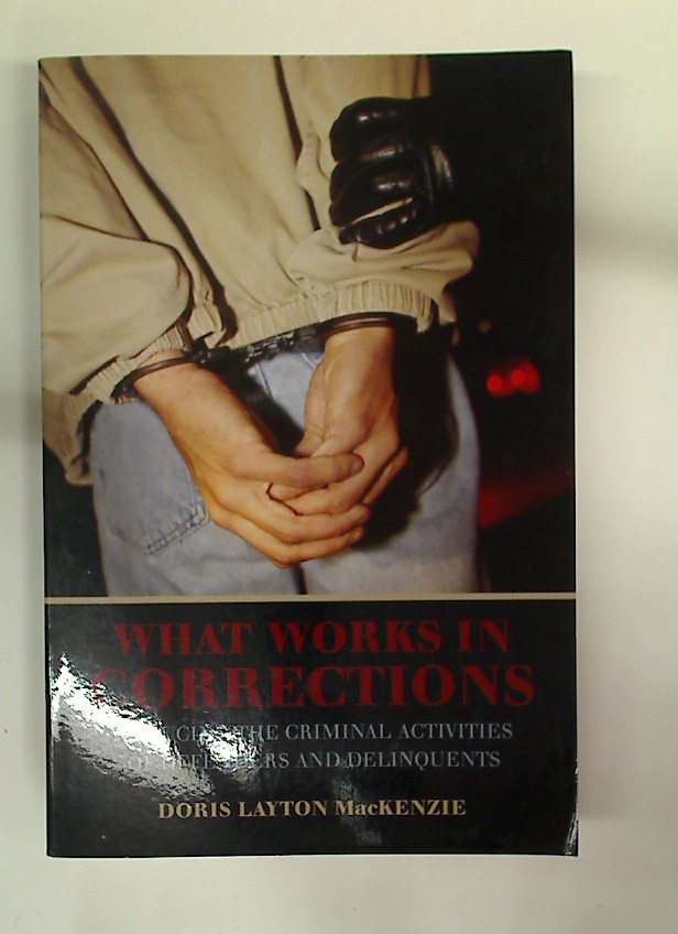 What Works in Corrections. Reducing the Criminal Activities of Offenders and Deliquents.