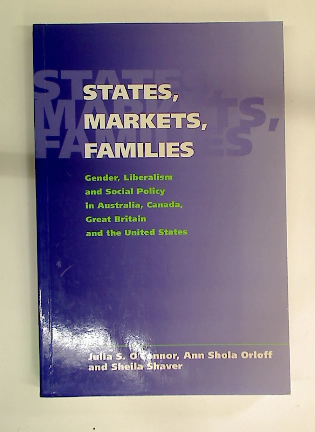 States, Markets, Families. Gender, Liberalism, and Social Policy in Australia, Canada, Great Britain, and the United States.