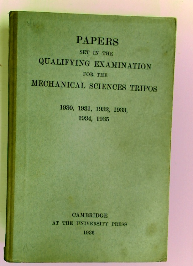 Papers Set in the Qualifying Examination for the Mechanical Sciences Tripos 1930, 1931, 1932, 1933, 1934, 1935.