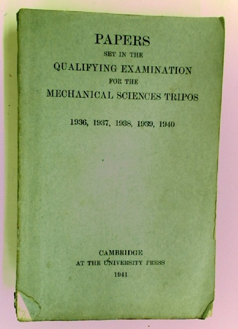 Papers Set in the Qualifying Examination for the Mechanical Sciences Tripos 1936, 1937, 1938, 1939, 1940.