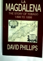 La Magdalena: The Story of Tobago 1498 to 1898.
