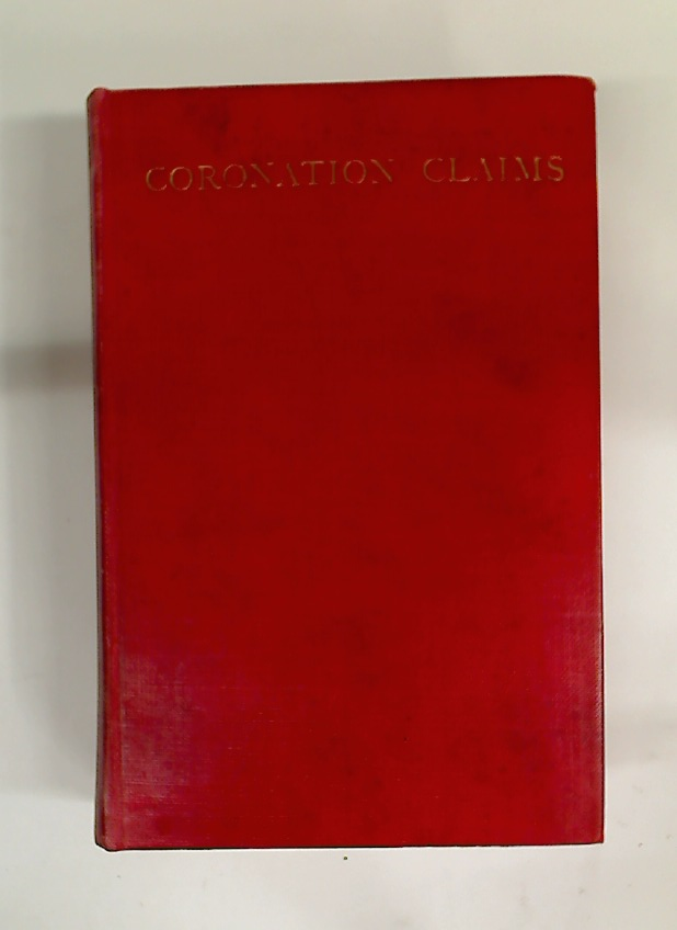 Coronation Claims. Containing a Full Report of All the Cases Argued Before the Court of Claims at the Coronation of King Edward VII.