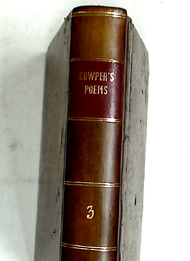 Poems, by William Cowper, Esq. of the Inner Temple in three Volumes, containing his Posthumous Poetry and a Sketch of His Life. Volume 3 ONLY.