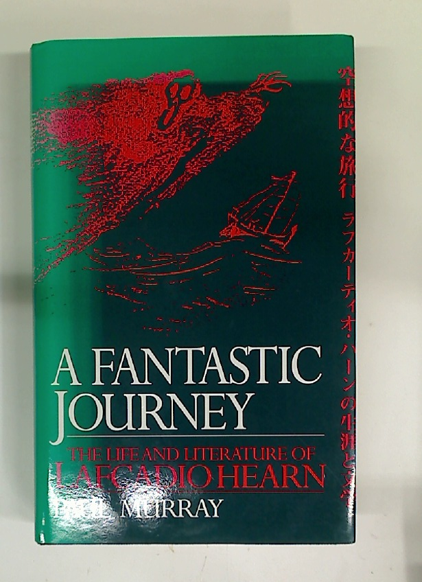 A Fantastic Journey. The Life and Literature of Lafcadio Hearn.