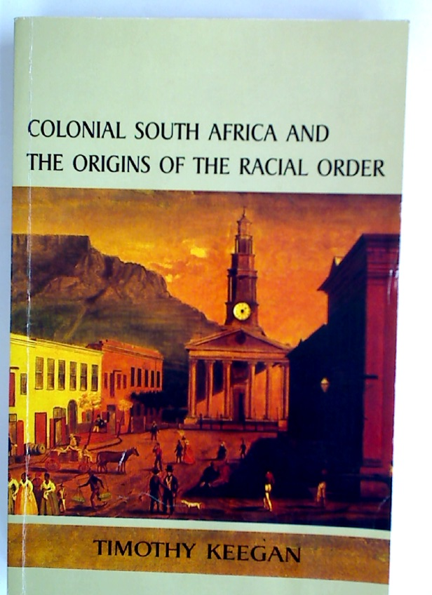 Colonial South Africa: The Origins of the Racial Order.
