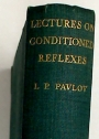 Lectures on Conditioned Reflexes: Volume 2: Conditioned Reflexes and Psychiatry. Translated and edited by Horsley Gantt.