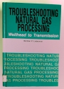Troubleshooting Natural Gas Processing: Wellhead to Transmission.