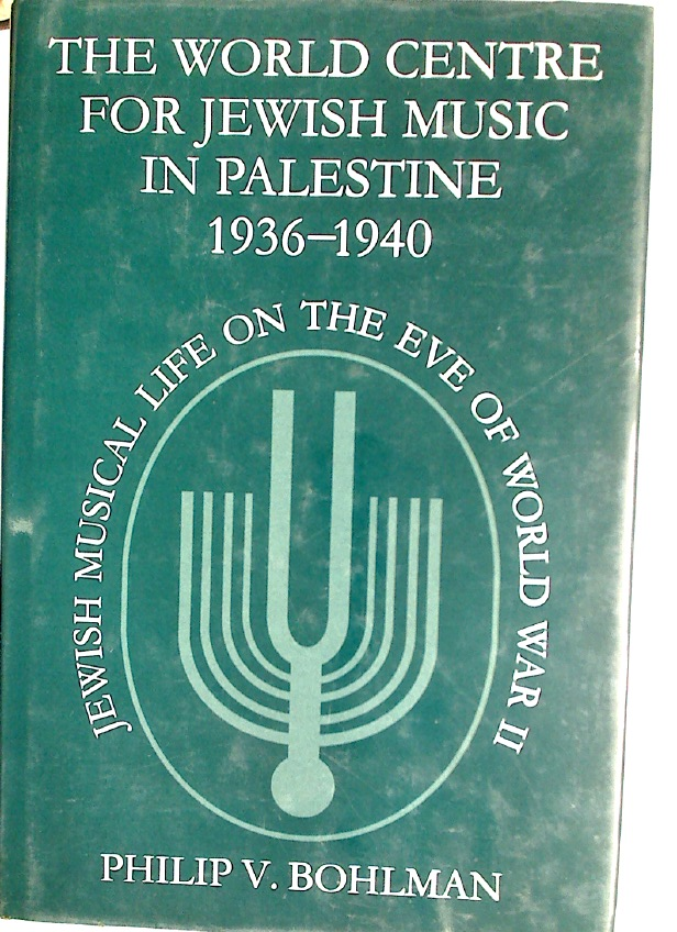The World Centre for Jewish Music in Palestine, 1936 - 1940: Jewish Musical Life on the Eve of World War II.