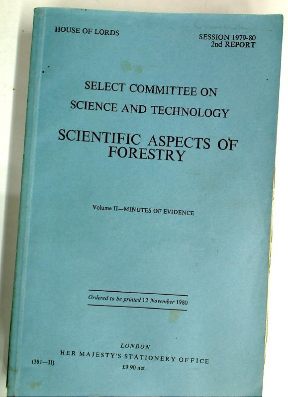 Scientific Aspects of Forestry. Volume 2: Minutes of Evidence (House of Lords, Session 1979-80. 2nd Report of the Select Committee on Science and Technology)