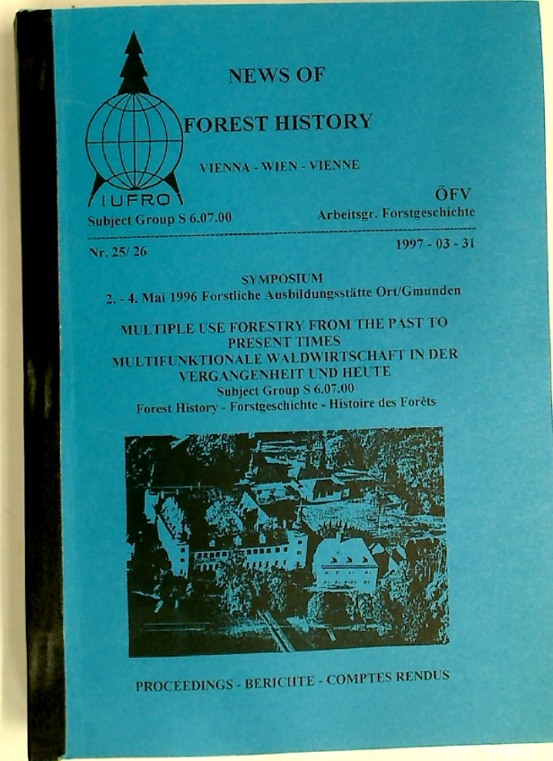 News of Forest History. Number 25/26: Symposium: Multiple Use of Forestry from the Past to Present Time.