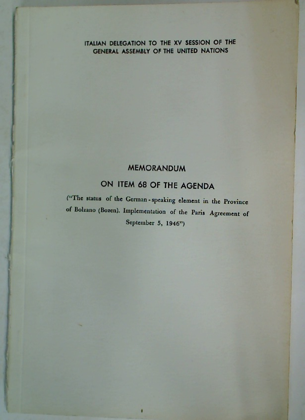 "Memorandum on Item 68 of the Agenda: ""The status of the German-speaking element in the province of Bolzano (Bozen), implementation of the Paris Agreement of September 5, 1946""."