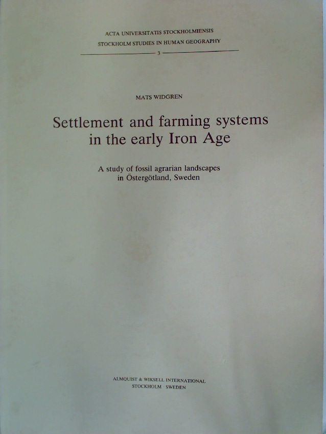 Settlement and Farming Systems in the Early Iron Age. A Study of Fossil Agrarian Landscapes in Östergötland, Sweden.