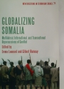 Globalizing Somalia: Multilateral, International and Transnational Repercussions of Conflict.