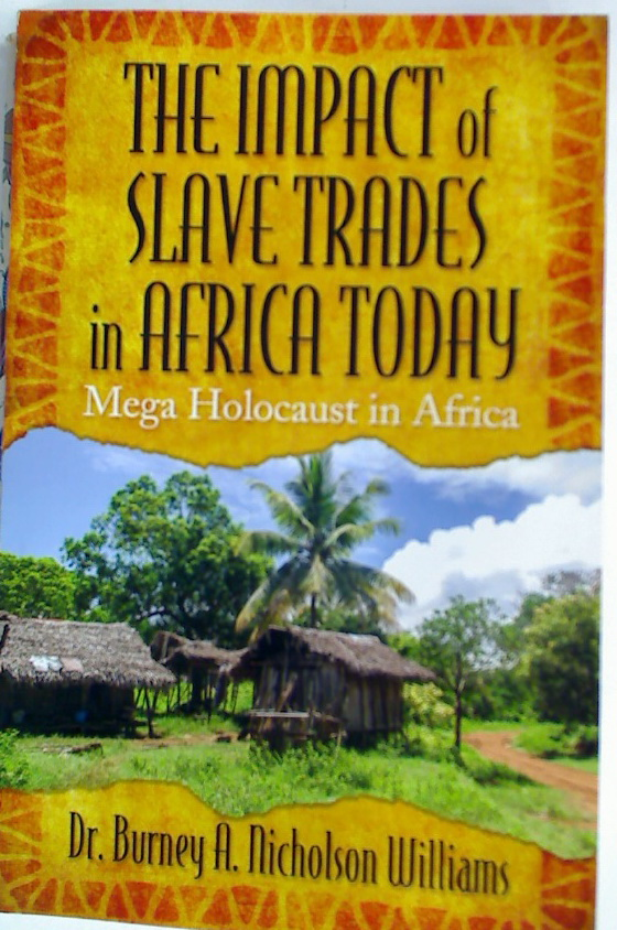 The Impact of Slave Trades in Africa Today: Mega Holocaust in Africa.