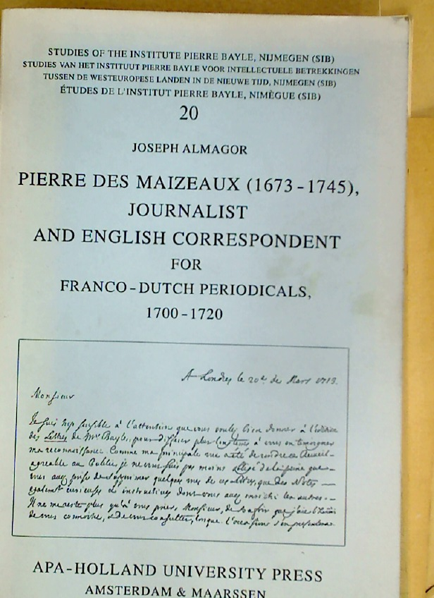 Pierre des Maizeaux (1673 - 1745), Journalist and English Correspondent for Franco-Dutch Periodicals, 1700 - 1720.