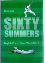 Sixty Summers: English Cricket Since World War II.