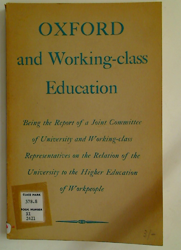 Oxford and Working-class Education, being the Report of a Joint Committee of University and Working-class Representatives on the Relation of the University to the Higher Education of Workpeople.