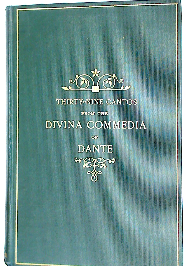 Thirty-Nine Cantos from the Divina Commedia of Dante.