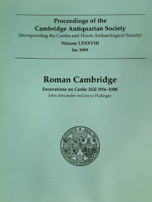 Roman Cambridge. Excavations on Castle Hill, 1956 - 1988. (Proceedings of the Cambridge Antiquarian Society. Volume 88 for 1999)