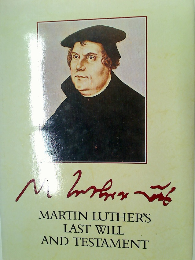 Martin Luther\'s Last Will and Testament. A Facsimile of the Original Document, with an Account of its Origins, Composition and Subsequent History by Tibor Fabiny.