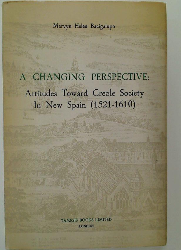 A Changing Perspective: Attitudes Toward Creole Society in New Spain (1521 - 1610)