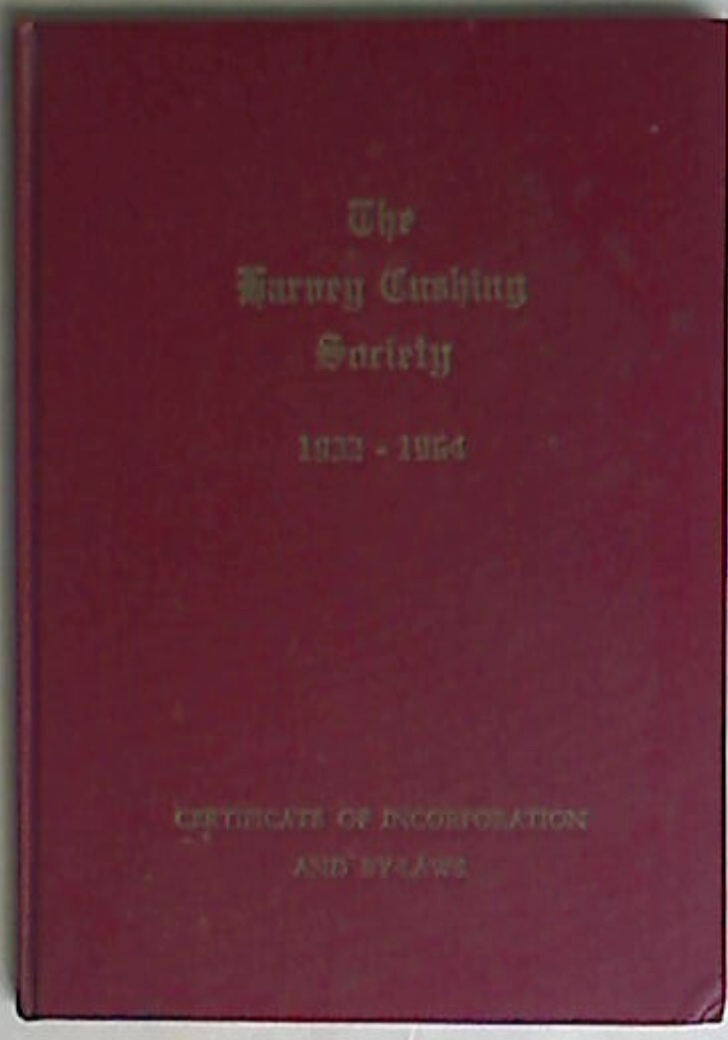 The Harvey Cushing Society. Certificate of Incorporation and By-Laws. Second Edition.