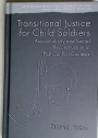 Transitional Justice for Child Soldiers: Accountability and Social Reconstruction in Post-Conflict Contexts.