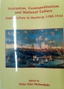 Patriotism, Cosmopolitanism and National Culture. Public Culture in Hamburg 1700 - 1933.