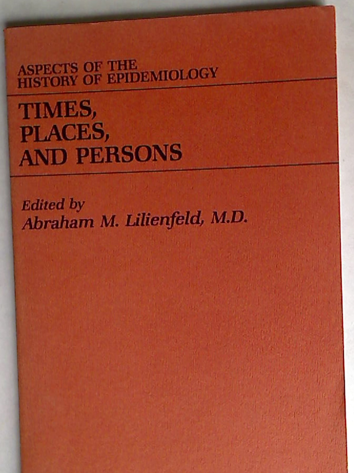 Times, Places, and Persons: Aspects of the History of Epidemiology.