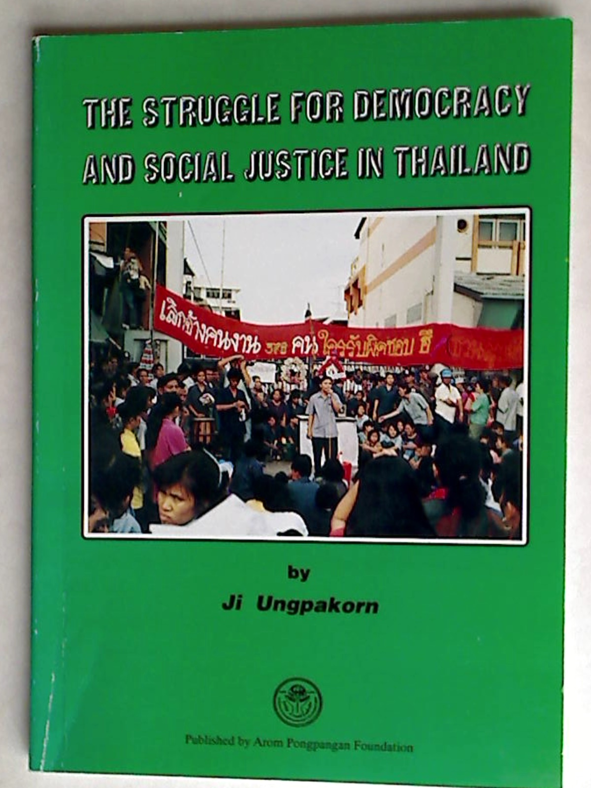 The Struggle for Democracy and Social Justice in Thailand.