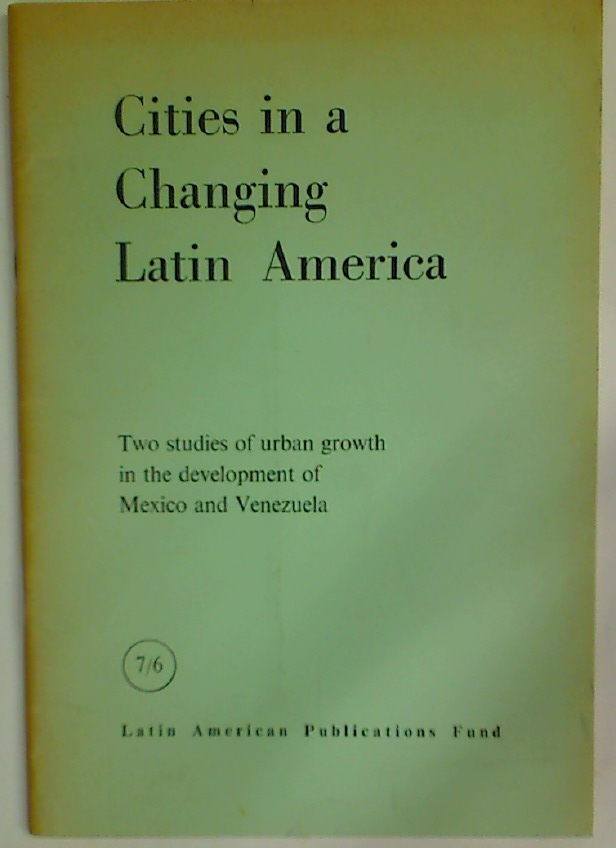 Cities in a Changing Latin America. Two Studies of Urban Growth in the Development of Mexico and Venezuela.