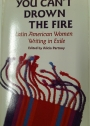 You Can't Drown the Fire. Latin American Women Writing in Exile.
