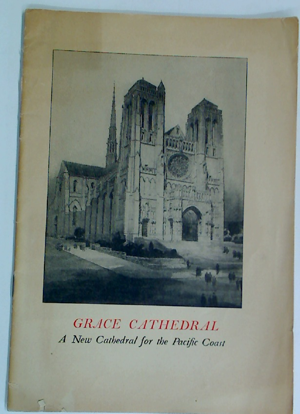 Grace Cathedral. A New Cathedral for the Pacific Coast.