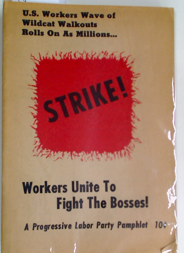 U.S. Workers Wave of Wildcat Walkouts Rolls on as Millions Strike. Workers Unite to Fight the Bosses! A Progressive Labor Party Pamphlet.