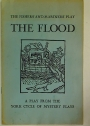 The Flood. A Play From the York Cycle of Mystery Plays.