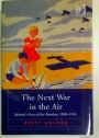 The Next War in the Air. Britain's Fear of the Bomber, 1908 - 1941.