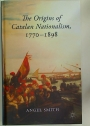 The Origins of Catalan Nationalism, 1770 - 1898.