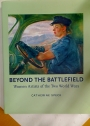 Beyond the Battlefield. Women Artists of the Two World Wars.