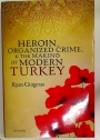 Heroin, Organized Crime, and the Making of Modern Turkey.