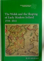 The Welsh and the Shaping of Early Modern Ireland 1558 - 1641.