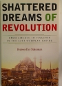 Shattered Dream of Revolution. From Liberty to Violence in the Late Ottoman Empire.
