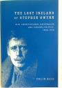 The Lost Ireland of Stephen Gwynn. Irish Constitutional Nationalism and Cultural Politics, 1864 - 1950.
