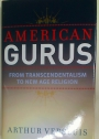 American Gurus. From Transcendentalism to New Age Religion.