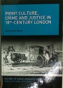 Print Culture, Crime and Justice in 18th Century London.